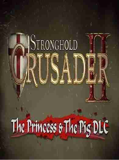 Descargar Stronghold Crusader 2 The Princess and The Pig [MULTI9][POSTMRTEM] por Torrent
